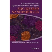 Exposure Assessment and Safety Considerations for Working with Engineered Nanoparticles by Michael J. Ellenbecker