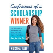 Confessions of a Scholarship Winner: The Secrets That Helped Me Win $500,000 in Free Money for College. How You Can Too., Paperback