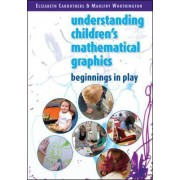 Understanding Children's Mathematical Graphics: Beginnings in Play by Elizabeth Carruthers