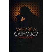Why be a Catholic? by Mark Dooley