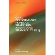 Oral Performance, Popular Tradition, and Hidden Transcript in Q by A. Richard Horsley