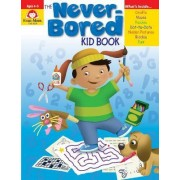 The Never-Bored Kid Book by Evan-Moor Educational Publishers