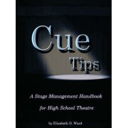 Cue Tips, Stage Management for High School Theatre by Elizabeth Ward