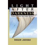 Light After Darkness: Exiles - Charles and James Juchau