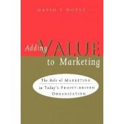Adding Value to Marketing by David P. Doyle