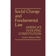 Social Change and Fundamental Law by Arthur Selwyn Miller