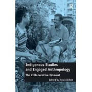 Indigenous Studies and Engaged Anthropology by Paul Sillitoe