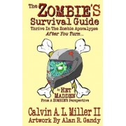 The Zombie's Survival Guide by Calvin A L Miller II