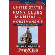 The United States Pony Club Manual of Horsemanship by Susan E. Harris