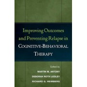 Improving Outcomes and Preventing Relapse in Cognitive-behavioral Therapy by Martin M. Antony