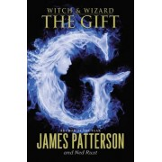 Witch & Wizard: The Gift by James Patterson