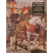 Cosimo De' Medici and the Florentine Renaissance by Dale Kent