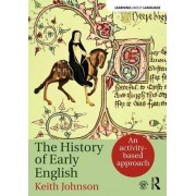 A History of Early English: An Activity-Based Introduction to Early, Middle and Early Modern English Language