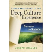 A Beginner's Guide to the Deep Culture Experience by Joseph Shaules