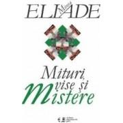 Mituri Vise Si Mistere - Mircea Eliade