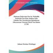 Huttenus Delarvatus Das Ist, Warhaffte Nachricht Von Dem Authore Oder Urheber Der Verschreyten Epistolarum Obscurorum Virorum Ulrich Von Hutten (1730) by Johann Nicolaus Weislinger