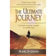 The Ultimate Journey: An Earth Traveller's Guide to Awakening