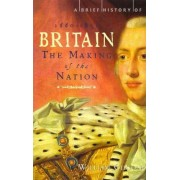 A Brief History of Britain: Making of the Nation: 1660-1851 v. 3 by William Gibson