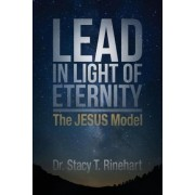Lead in Light of Eternity by Stacy Rinehart