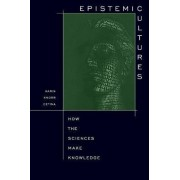 Epistemic Cultures by Karin Knorr-Cetina