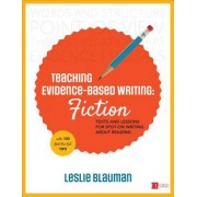 Evidence-Based Writing: Fiction: Texts and Lessons for Spot-On Writing about Reading