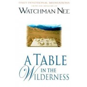A Table in the Wilderness: Daily Devotional Meditations from the Ministry of Watchman Nee