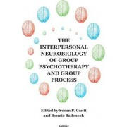 The Interpersonal Neurobiology of Group Psychotherapy and Group Process by Susan P. Gantt