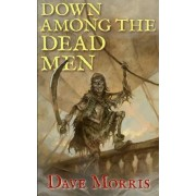 Down Among the Dead Men by Dave Morris