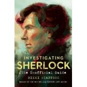 Nikki Stafford Investigating Sherlock: An Unofficial Guide