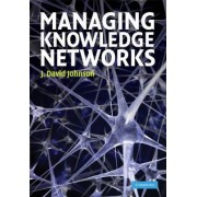 Managing Knowledge Networks by J. David Johnson