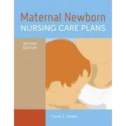 Maternal Newborn Nursing Care Plans by Carol J. Green