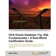 OCA Oracle Database 11g: SQL Fundamentals I: A Real World Certification Guide by Steve Ries