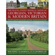 The Palaces, Stately Houses & Castles of Georgian, Victorian and Modern Britain by Charles Phillips