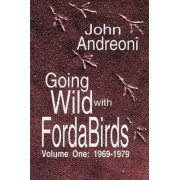 Going Wild With Forda Birds Volume One by John Andreoni