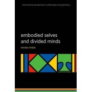 Embodied Selves and Divided Minds by Michelle Maiese