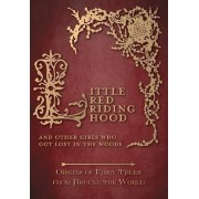 Little Red Riding Hood - And Other Girls Who Got Lost in the Woods (Origins of Fairy Tales from Around the World) by Amelia Carruthers