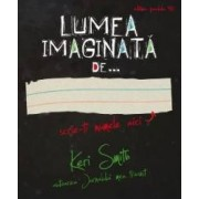 Lumea imaginata de... - Keri Smith