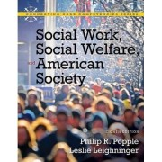 Social Work, Social Welfare and American Society by Philip R. Popple