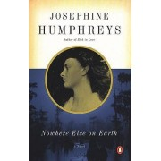 Nowhere Else on Earth by Josephine Humphreys