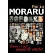 Suntem ce sunt amintirile noastre - Marin Moraru
