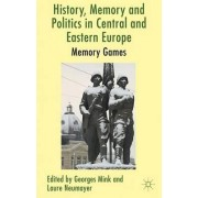 History, Memory and Politics in Central and Eastern Europe by Georges Mink