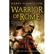 Warrior of Rome I: Fire in the East by Harry Sidebottom