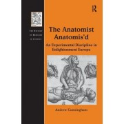 The Anatomist Anatomis'd: An Experimental Discipline in Enlightenment Europe