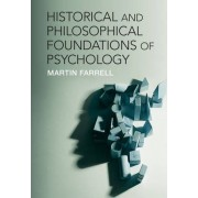 Historical and Philosophical Foundations of Psychology by Martin Farrell