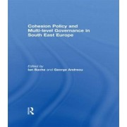 Cohesion Policy and Multi-level Governance in South East Europe by Ian Bache