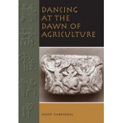 Dancing at the Dawn of Agriculture by Yosef Garfinkel