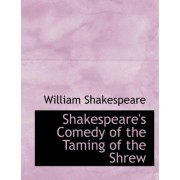 Shakespeare's Comedy of the Taming of the Shrew by William Shakespeare