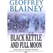 Black Kettle and Full Moon by Geoffrey Blainey