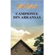 Campionul din Arkansas - John Grisham