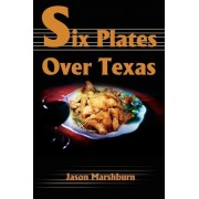 Six Plates Over Texas by Jason M Marshburn